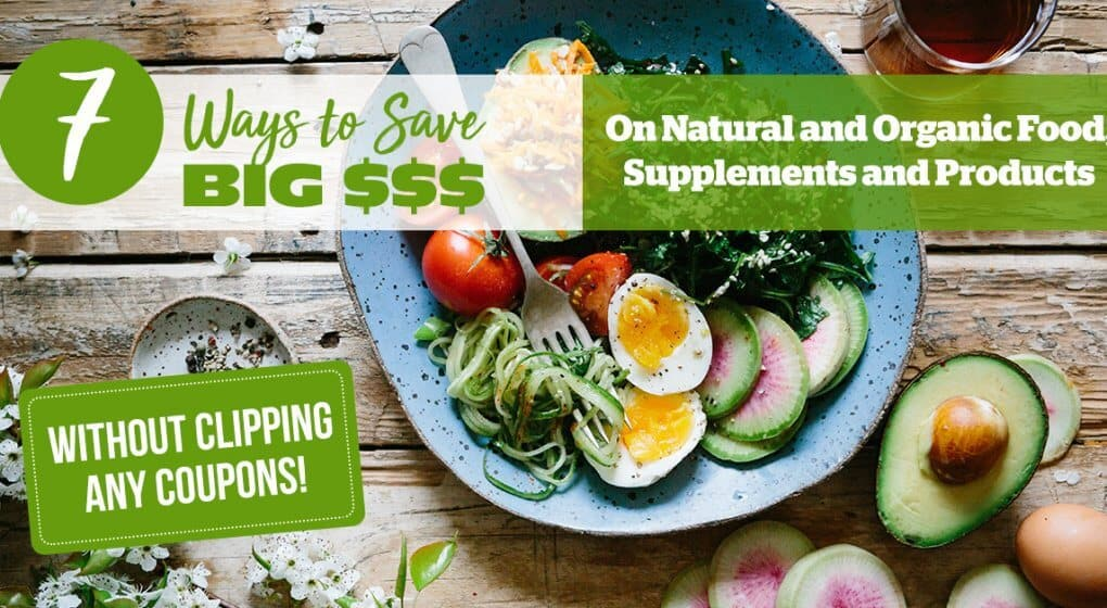 7 Ways to Save on Natural Foods, Supplements and Products