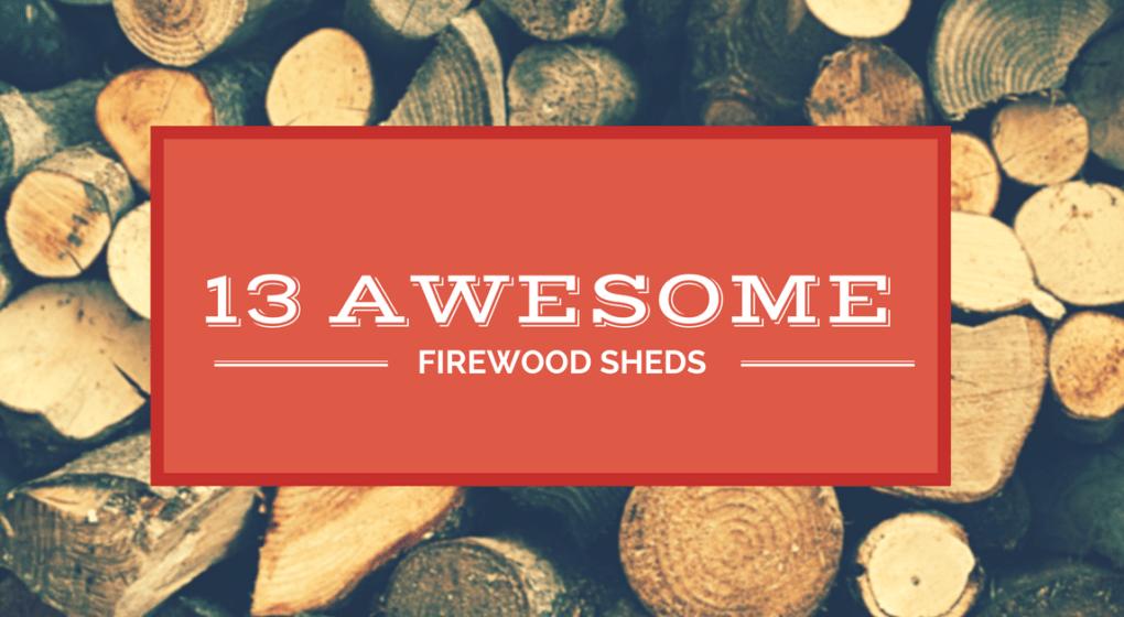 13 Awesome Firewood Sheds