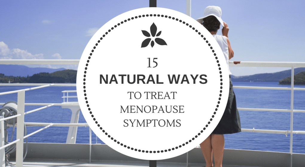 15 Natural Ways to Treat Menopause Symptoms
